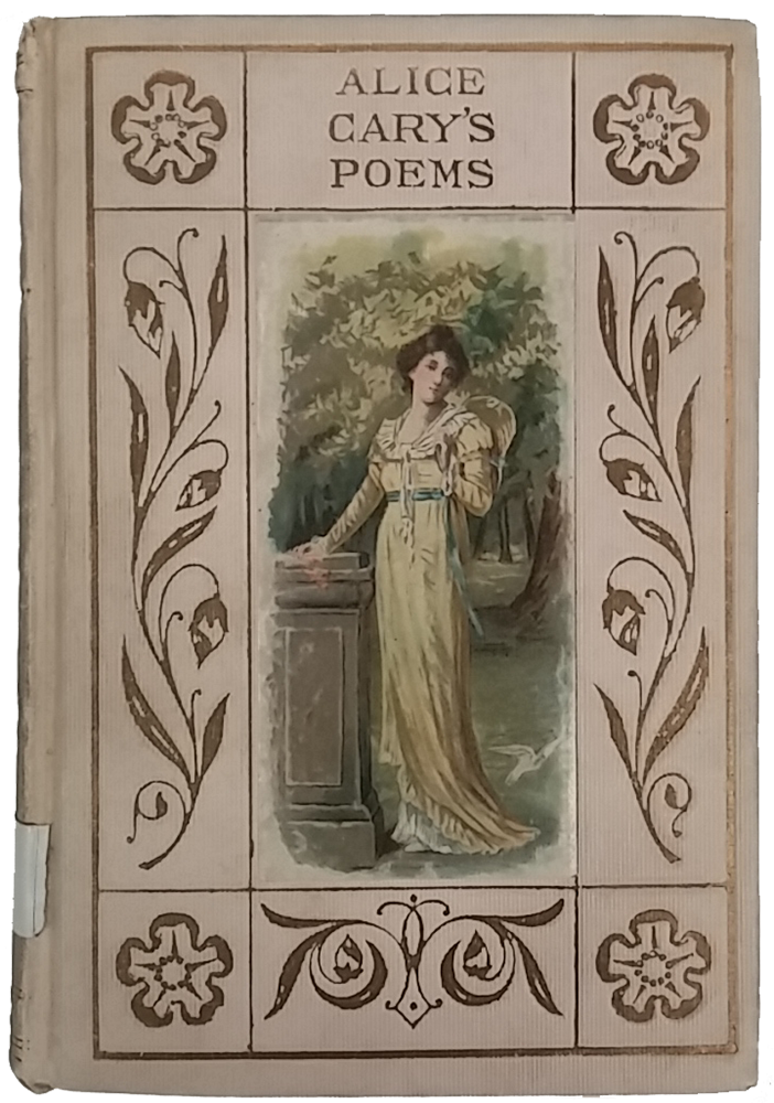 "Cover of ""Alice Carey's Poems,"" with taupe background, gold floral border, and color image of a woman in a long yellow dress standing in a garden."